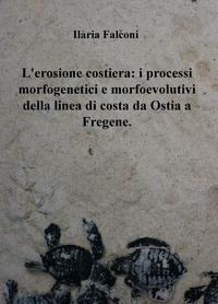L'erosione costiera: i processi morfogenetici e morfoevolutivi della linea di costa da Ostia a Fregene.