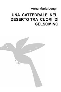 UNA CATTEDRALE NEL DESERTO TRA CUORI DI GELSOMINO