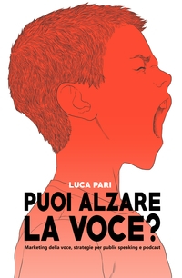 Puoi alzare la voce? Marketing della voce, strategie per public speaking e podcast