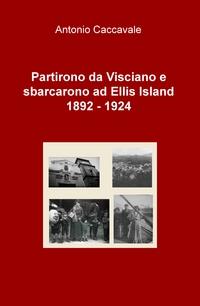 Partirono da Visciano e sbarcarono ad Ellis Island 1892 – 1924