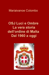 OSJ Luci e Ombre La vera storia dell'ordine di Malta Dal 1960 a oggi