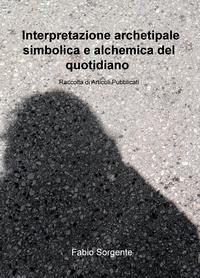 Fabio Sorgente Interpretazione archetipale simbolica e alchemica del quotidiano