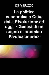 La politica economica a Cuba dalla Rivoluzione ad oggi <Genesi di un sogno economico Rivoluzionario>