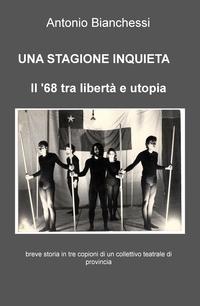 UNA STAGIONE INQUIETA – Il '68 tra libertà e utopia