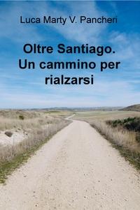 Oltre Santiago. Un cammino per rialzarsi