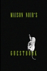 Maison Noir's Guestbook