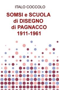 SOMSI e SCUOLA DI DISEGNO DI PAGNACCO 1911-1961