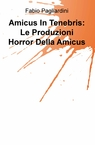 copertina di Amicus In Tenebris: Le Produzioni...