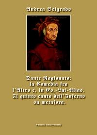 Dante Ragionato: la Comedia fra l'Altro e, in Es,-Lui-Alias. Il quinto canto dell'Inferno su metafora.