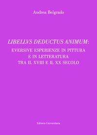 LIBELLVS DEDUCTUS ANIMUM: EVERSIVE ESPERIENZE IN PITTURA E IN LETTERATURA TRA IL XVIII E IL XX SECOLO