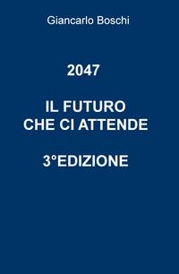 2047 IL FUTURO CHE CI ATTENDE ovvero