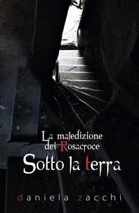 SOTTO LA TERRA (La Maledizione dei Rosacroce – Vol.2)