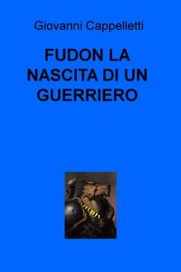 FUDON LA NASCITA DI UN GUERRIERO
