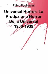 Universal Horror: La Produzione Horror Della Universal 1930-1939