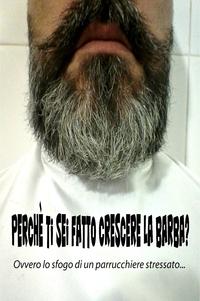 Perchè ti sei fatto crescere la barba?