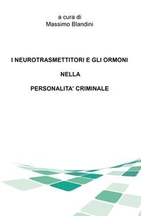 I NEUROTRASMETTITORI E GLI ORMONI NELLA PERSONALITÀ CRIMINALE