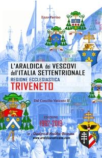 L'Araldica dei Vescovi dell'Italia Settentrionale – Regione Ecclesiastica Triveneto –