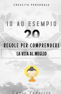 IO AD ESEMPIO..20 REGOLE PER COMPRENDERE LA VITA AL MEGLIO