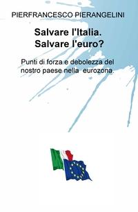 Salvare l'Italia. Salvare l'euro?