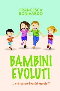 BAMBINI EVOLUTI …e se fossero i nostri maestri