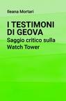 I Testimoni di Geova. Saggio critico sulla Watch...
