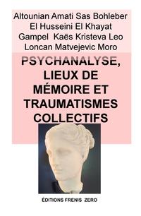 PSYCHANALYSE, LIEUX DE MÉMOIRE ET TRAUMATISMES COLLECTIFS