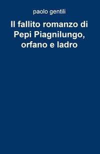 Il fallito romanzo di Pepi Piagnilungo, orfano e ladro