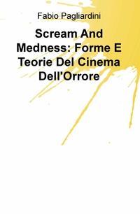 Scream And Medness: Forme E Teorie Del Cinema Dell'Orrore