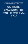 CARRIERE CALCIATORI dal 1959 al 1991 VOL. 1 A-J