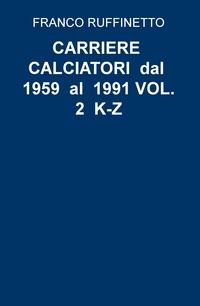 CARRIERE CALCIATORI dal 1959 al 1991 VOL. 2 K-Z