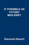 copertina E' POSSIBILE UN FUTURO MIGLIORE?