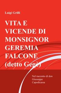 VITA E VICENDE DI MONSIGNOR GEREMIA FALCONE (detto Gegè)