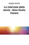 Le interviste della storia – Gaio Giulio Cesare