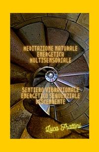 MEDITAZIONE NATURALE ENERGETICA MULTISENSORIALE – SENTIERO VIBRAZIONALE ENERGETICO SEQUENZIALE DISCENDENTE