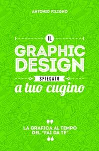 Il graphic design spiegato a tuo cugino