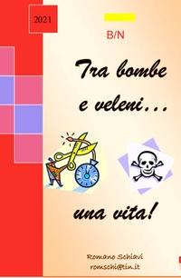 Tra bombe e veleni…..Romano Schiavi una vita!