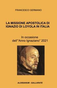 LA MISSIONE APOSTOLICA DI IGNAZIO DI LOYOLA IN ITALIA