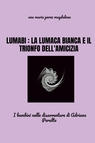 copertina LUMABI : LA LUMACA BIANCA...