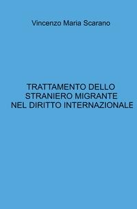TRATTAMENTO DELLO STRANIERO MIGRANTE NEL DIRITTO INTERNAZIONALE
