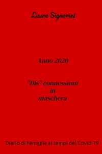 """Anno 2020 """"Dis""""connessioni in maschera"""