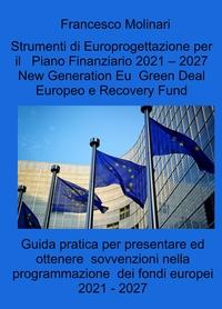 Strumenti di Europrogettazione per il Piano Finanziario 2021 – 2027 New Generation Eu Green Deal Europeo e Recovery Fund