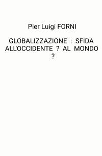 GLOBALIZZAZIONE : SFIDA ALL'OCCIDENTE ? AL MONDO ?
