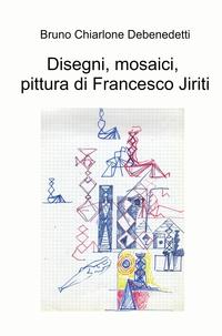 Disegni, mosaici, pittura di Francesco Jiriti