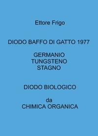 DIODO BAFFO DI GATTO 1977 GERMANIO TUNGSTENO STAGNO DIODO BIOLOGICO da CHIMICA ORGANICA