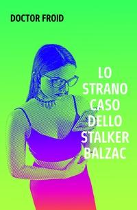 Lo strano caso dello stalker Balzac