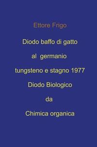 Diodo baffo di gatto al germanio tungsteno e stagno 1977 Diodo Biologico da Chimica organica