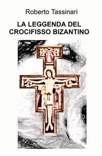 LA LEGGENDA DEL CROCIFISSO BIZANTINO