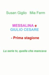 MESSALINA e GIULIO CESARE – Prima stagione