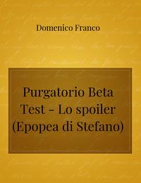 Purgatorio Beta Test – Lo spoiler (Epopea di Stefano)