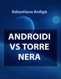 ANDROIDI VS TORRE NERA